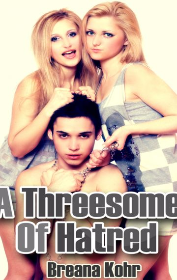 A Threesome Of Hatred